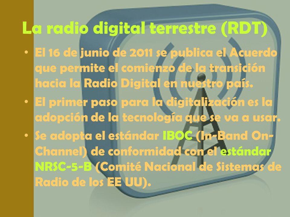 La radio digital terrestre (RDT) El 16 de junio de 2011 se publica el Acuerdo que permite el comienzo de la transición hacia la Radio Digital en nuest