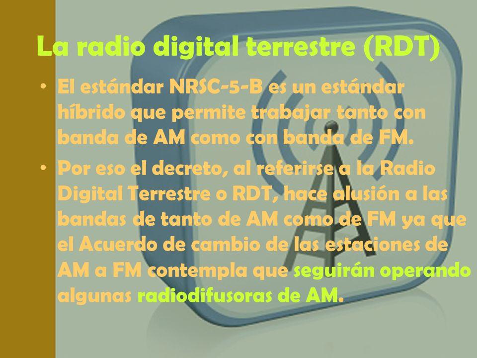 La radio digital terrestre (RDT) El estándar NRSC-5-B es un estándar híbrido que permite trabajar tanto con banda de AM como con banda de FM. Por eso