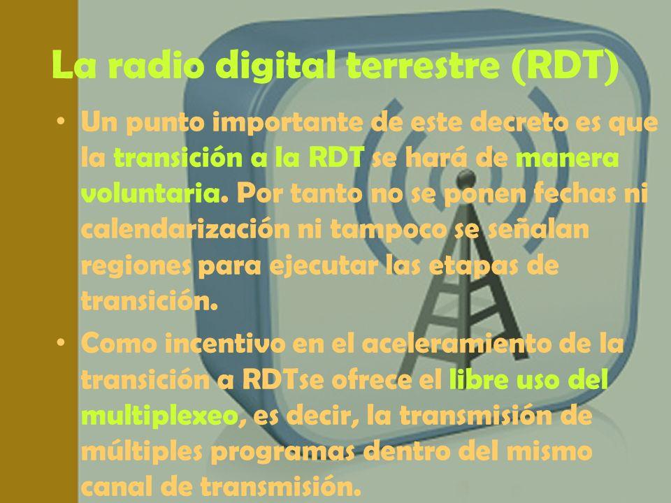 La radio digital terrestre (RDT) Un punto importante de este decreto es que la transición a la RDT se hará de manera voluntaria. Por tanto no se ponen