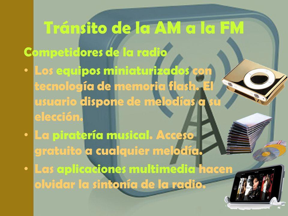 Tránsito de la AM a la FM Competidores de la radio Los equipos miniaturizados con tecnología de memoria flash. El usuario dispone de melodías a su ele