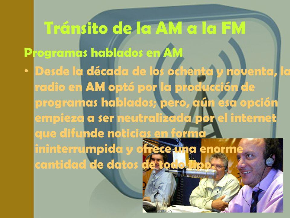 Tránsito de la AM a la FM Programas hablados en AM Desde la década de los ochenta y noventa, la radio en AM optó por la producción de programas hablad