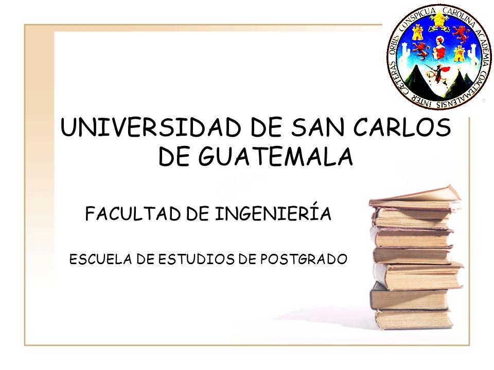 UNIVERSIDAD DE SAN CARLOS DE GUATEMALA FACULTAD DE INGENIERÍA ESCUELA DE ESTUDIOS DE POSTGRADO