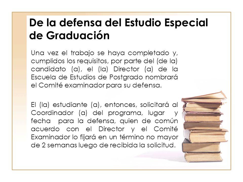 De la defensa del Estudio Especial de Graduación Una vez el trabajo se haya completado y, cumplidos los requisitos, por parte del (de la) candidato (a