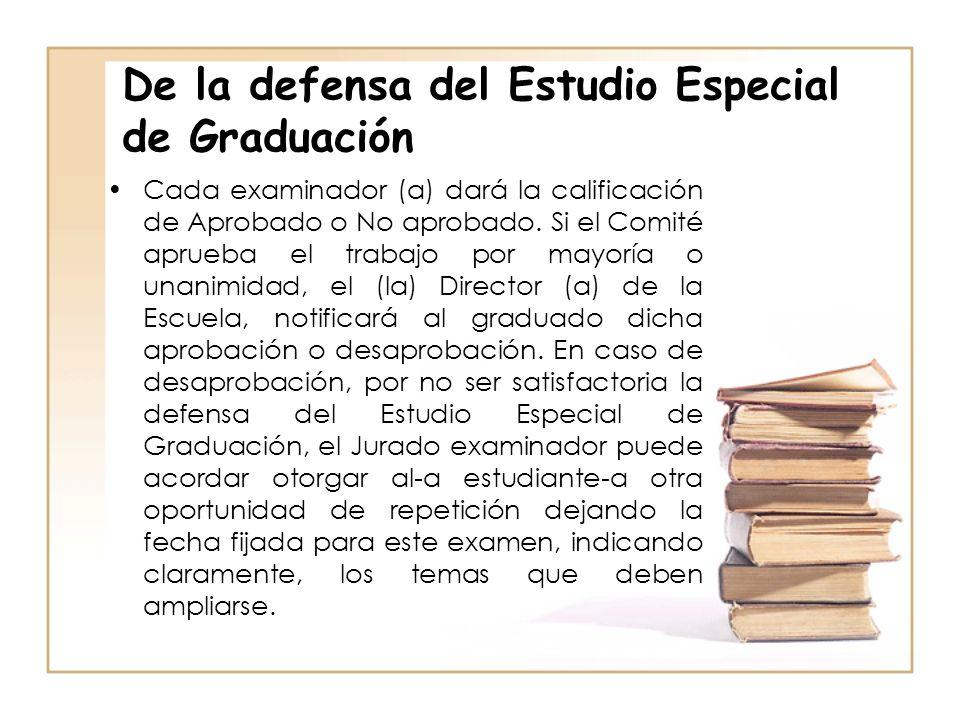 De la defensa del Estudio Especial de Graduación Cada examinador (a) dará la calificación de Aprobado o No aprobado. Si el Comité aprueba el trabajo p