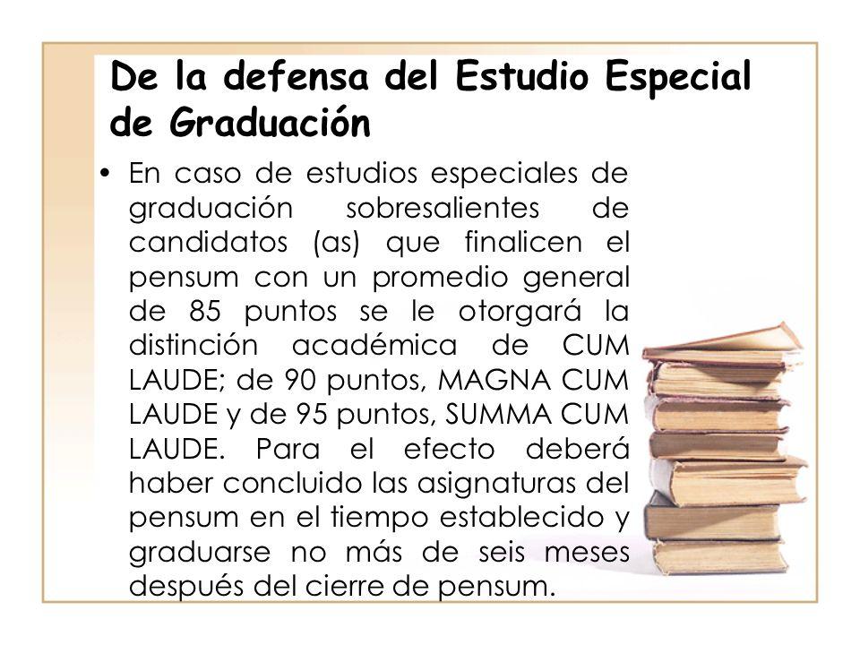De la defensa del Estudio Especial de Graduación En caso de estudios especiales de graduación sobresalientes de candidatos (as) que finalicen el pensu