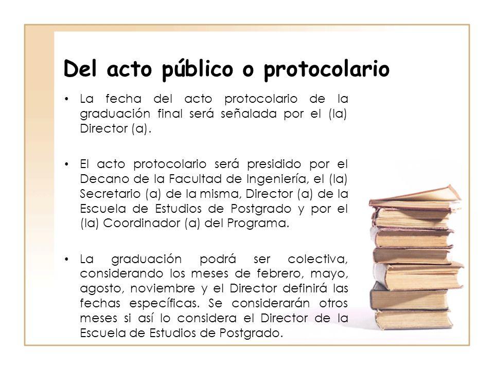 Del acto público o protocolario La fecha del acto protocolario de la graduación final será señalada por el (la) Director (a). El acto protocolario ser