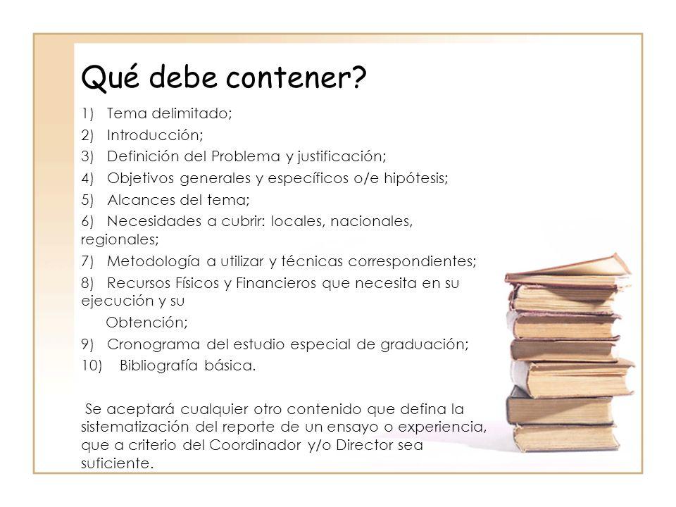 Qué debe contener? 1) Tema delimitado; 2) Introducción; 3) Definición del Problema y justificación; 4) Objetivos generales y específicos o/e hipótesis