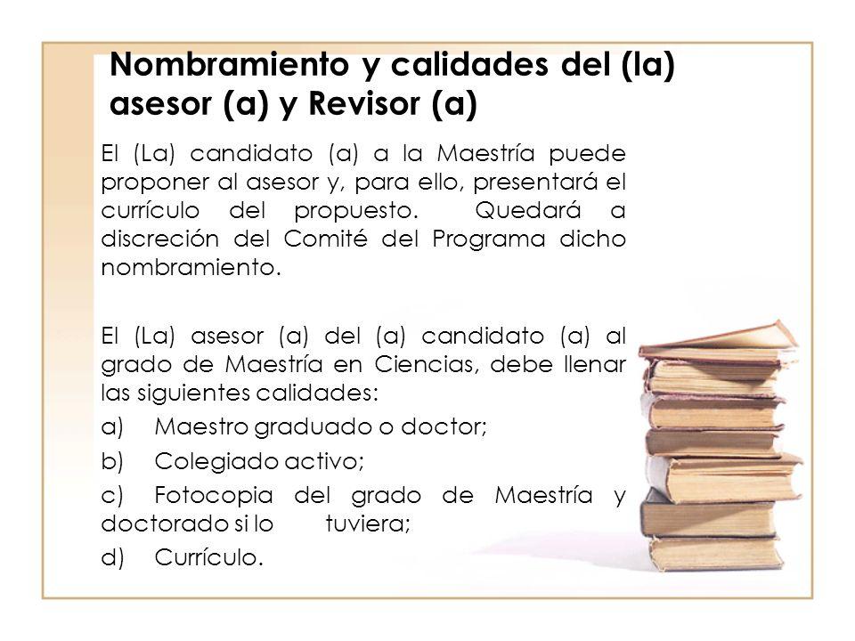 Nombramiento y calidades del (la) asesor (a) y Revisor (a) El (La) candidato (a) a la Maestría puede proponer al asesor y, para ello, presentará el cu