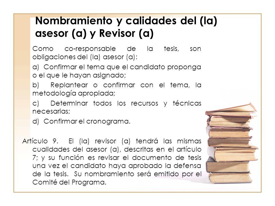 Nombramiento y calidades del (la) asesor (a) y Revisor (a) Como co-responsable de la tesis, son obligaciones del (la) asesor (a): a) Confirmar el tema