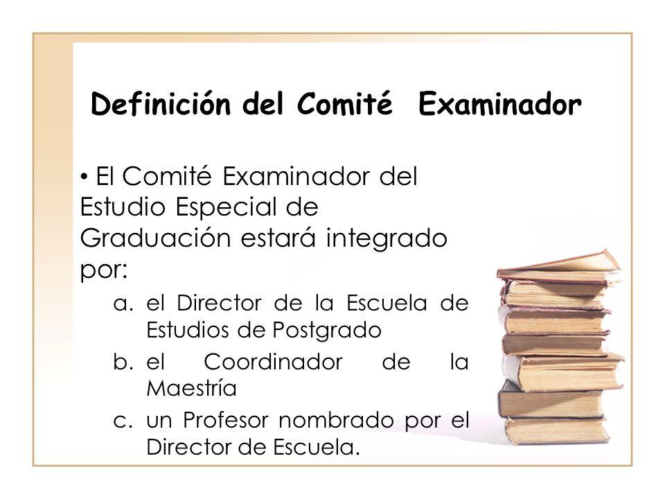 Definición del Comité Examinador El Comité Examinador del Estudio Especial de Graduación estará integrado por: a.el Director de la Escuela de Estudios