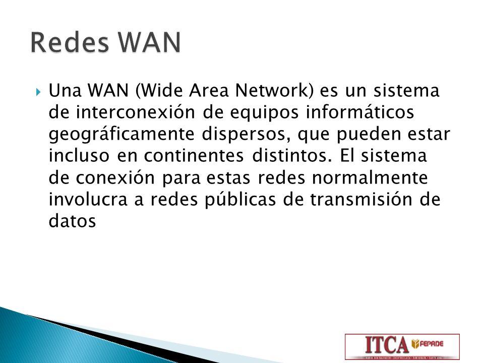 Una WAN (Wide Area Network) es un sistema de interconexión de equipos informáticos geográficamente dispersos, que pueden estar incluso en continentes