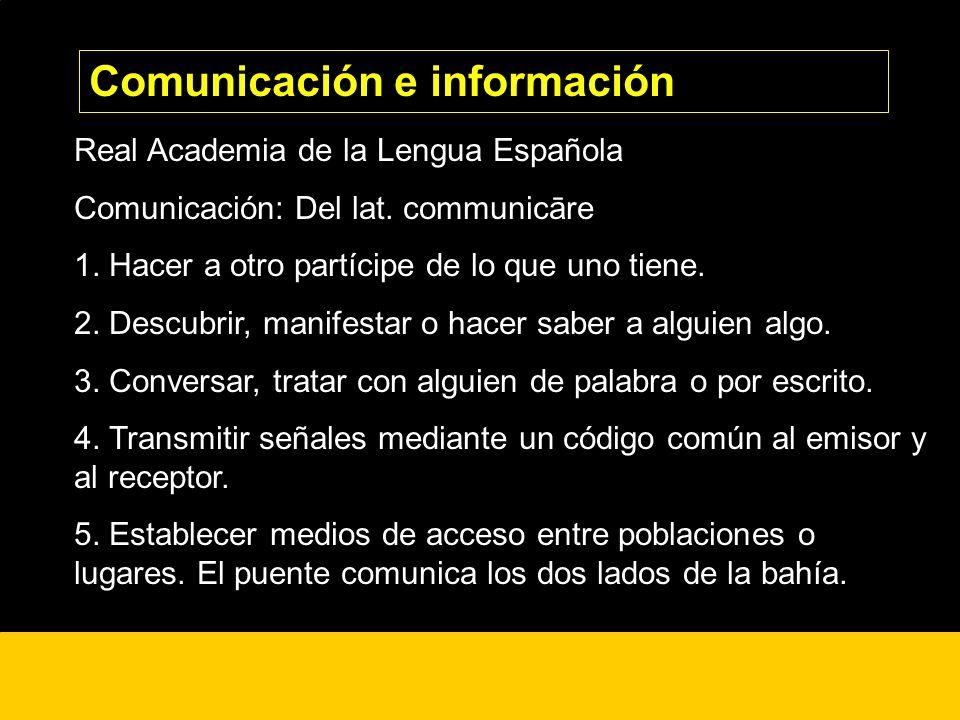 ¿? Real Academia de la Lengua Española Comunicación: Del lat. communicāre 1. Hacer a otro partícipe de lo que uno tiene. 2. Descubrir, manifestar o ha