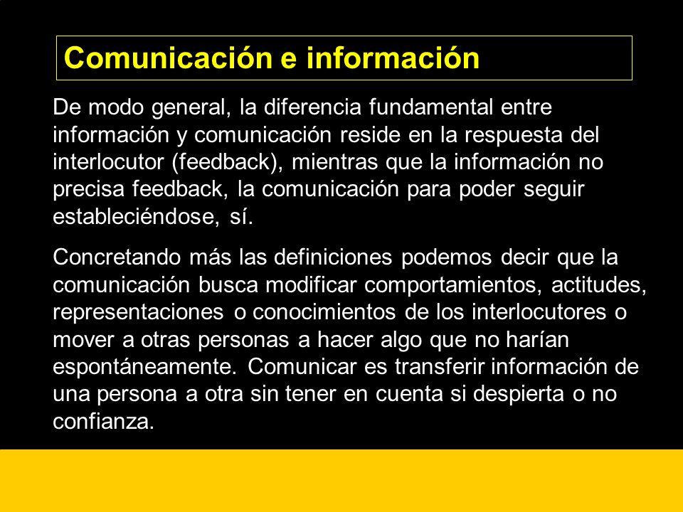 ¿? De modo general, la diferencia fundamental entre información y comunicación reside en la respuesta del interlocutor (feedback), mientras que la inf