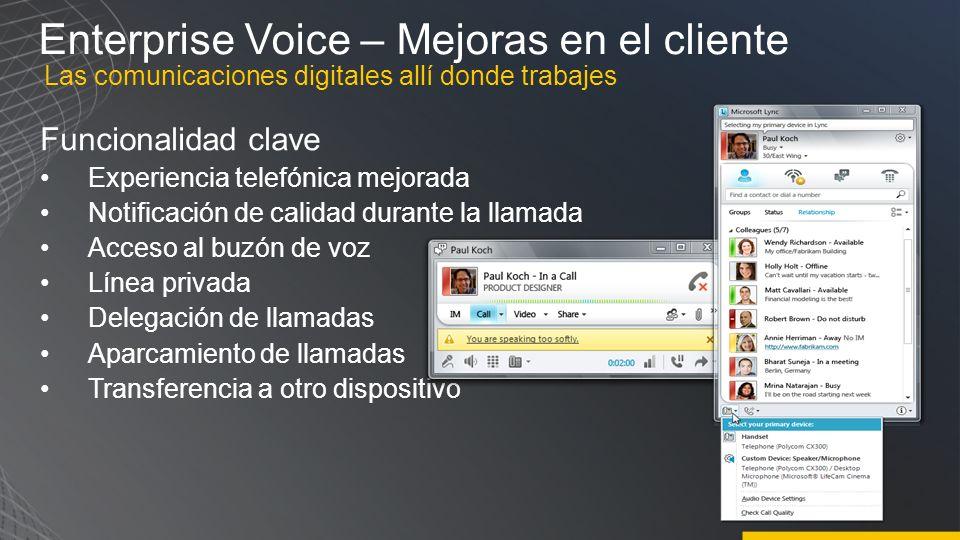 Enterprise Voice – Mejoras en el cliente Funcionalidad clave Experiencia telefónica mejorada Notificación de calidad durante la llamada Acceso al buzó