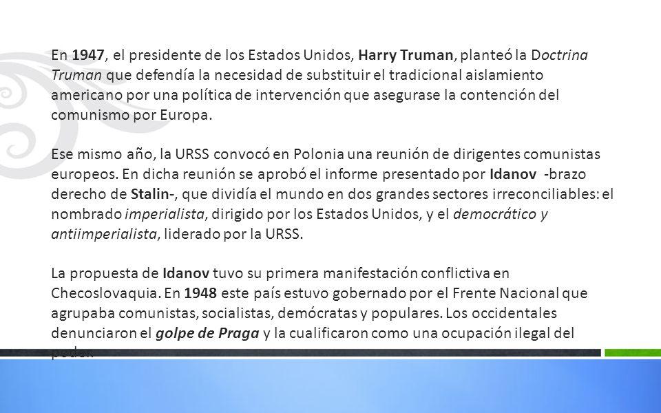 En 1947, el presidente de los Estados Unidos, Harry Truman, planteó la Doctrina Truman que defendía la necesidad de substituir el tradicional aislamie