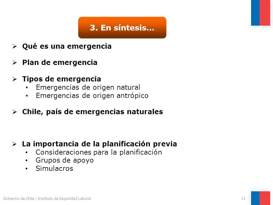 Gobierno de Chile   Instituto de Seguridad Laboral 11 3. En síntesis… Qué es una emergencia Plan de emergencia Tipos de emergencia Emergencias de orig