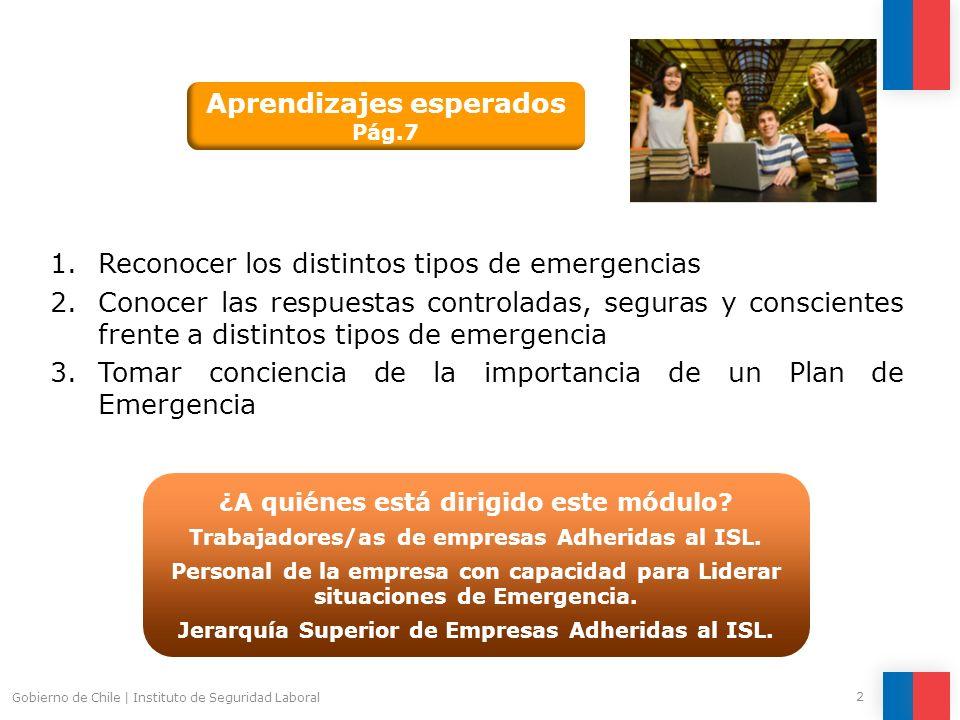 2 Gobierno de Chile   Instituto de Seguridad Laboral 1.Reconocer los distintos tipos de emergencias 2.Conocer las respuestas controladas, seguras y co