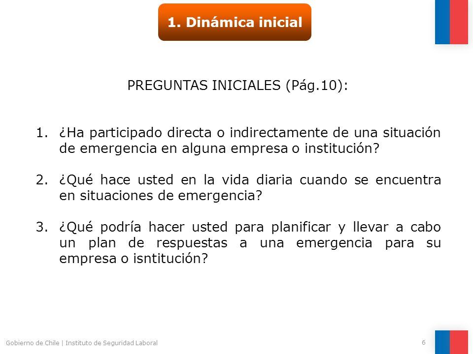 Gobierno de Chile   Instituto de Seguridad Laboral 6 1. Dinámica inicial PREGUNTAS INICIALES (Pág.10): 1.¿Ha participado directa o indirectamente de u