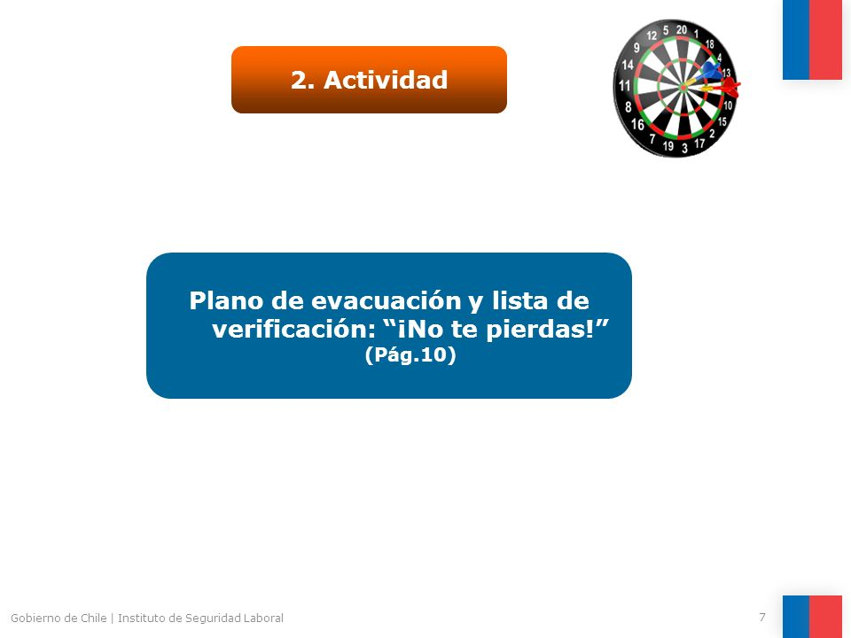 Gobierno de Chile   Instituto de Seguridad Laboral 7 2. Actividad Plano de evacuación y lista de verificación: ¡No te pierdas! (Pág.10)