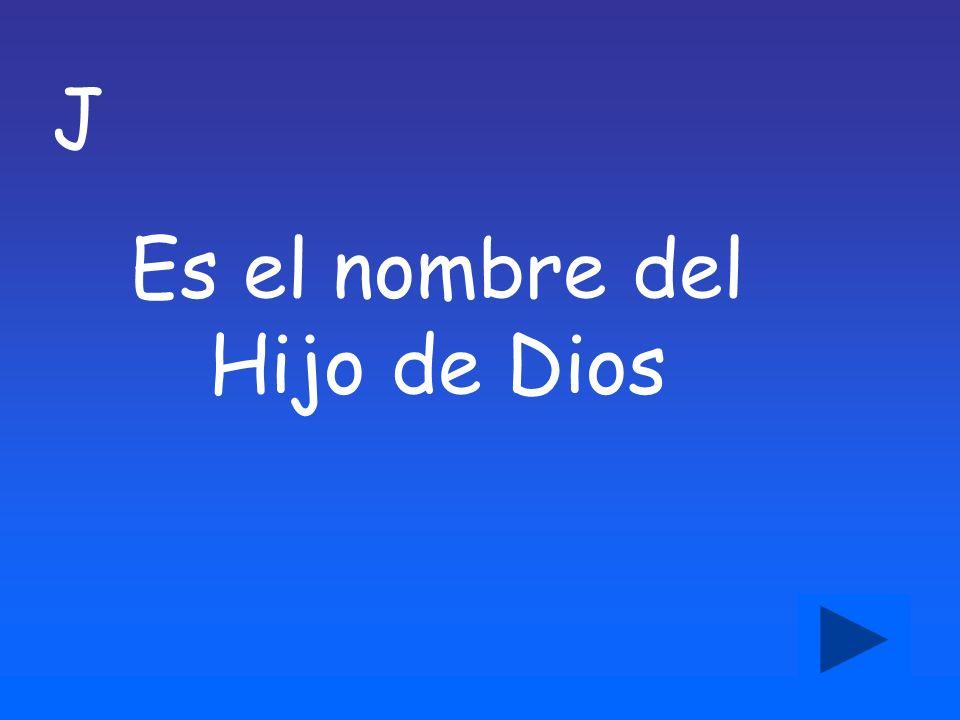 J Es el nombre del Hijo de Dios