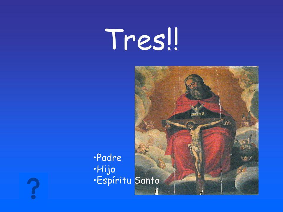 Tres!! Padre Hijo Espíritu Santo