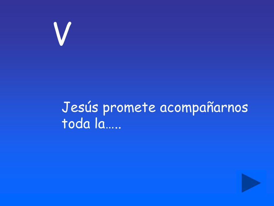 V Jesús promete acompañarnos toda la…..