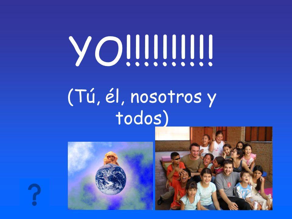 YO!!!!!!!!!! (Tú, él, nosotros y todos)