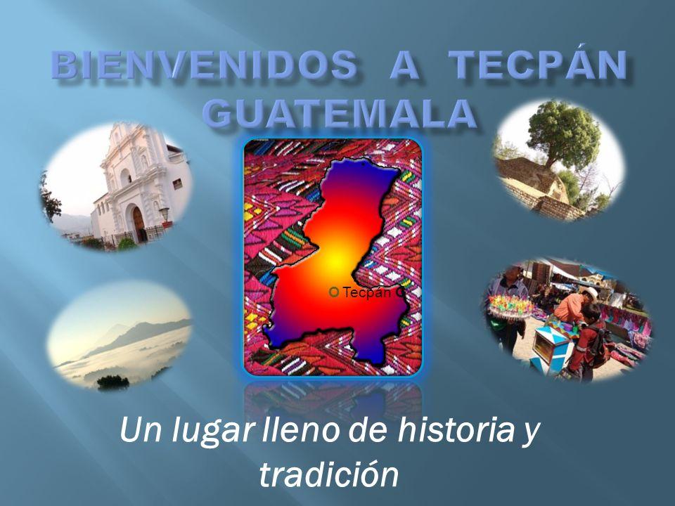 Un lugar lleno de historia y tradición O Tecpán G