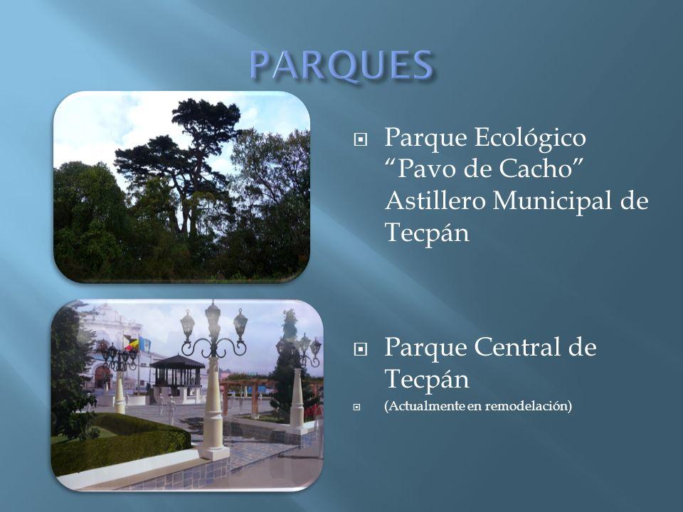 Parque Ecológico Pavo de Cacho Astillero Municipal de Tecpán Parque Central de Tecpán (Actualmente en remodelación)