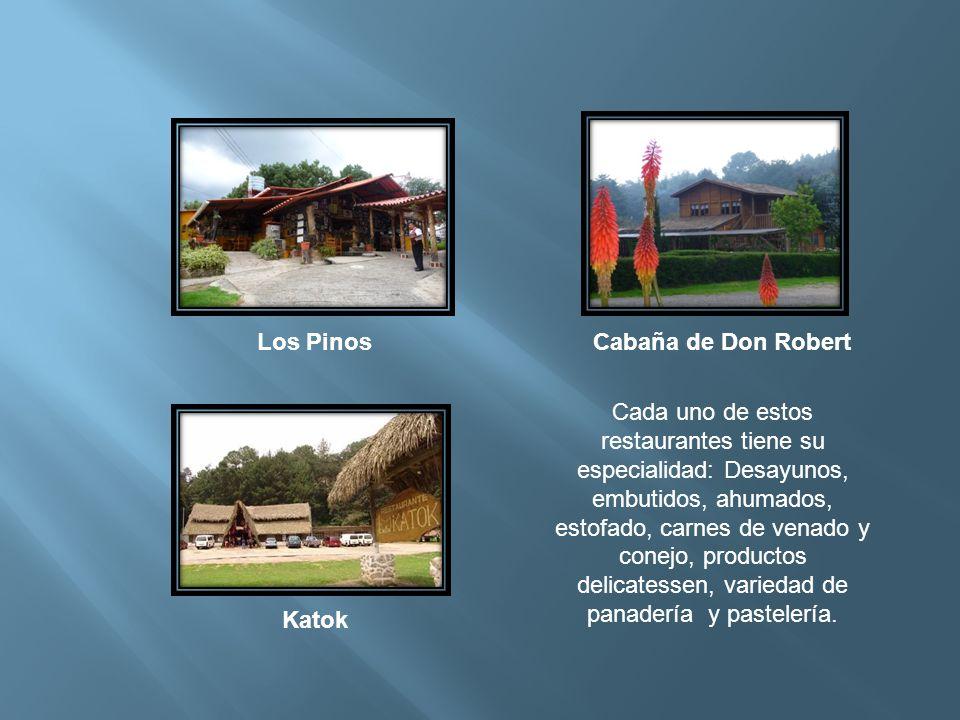 Los PinosCabaña de Don Robert Katok Cada uno de estos restaurantes tiene su especialidad: Desayunos, embutidos, ahumados, estofado, carnes de venado y