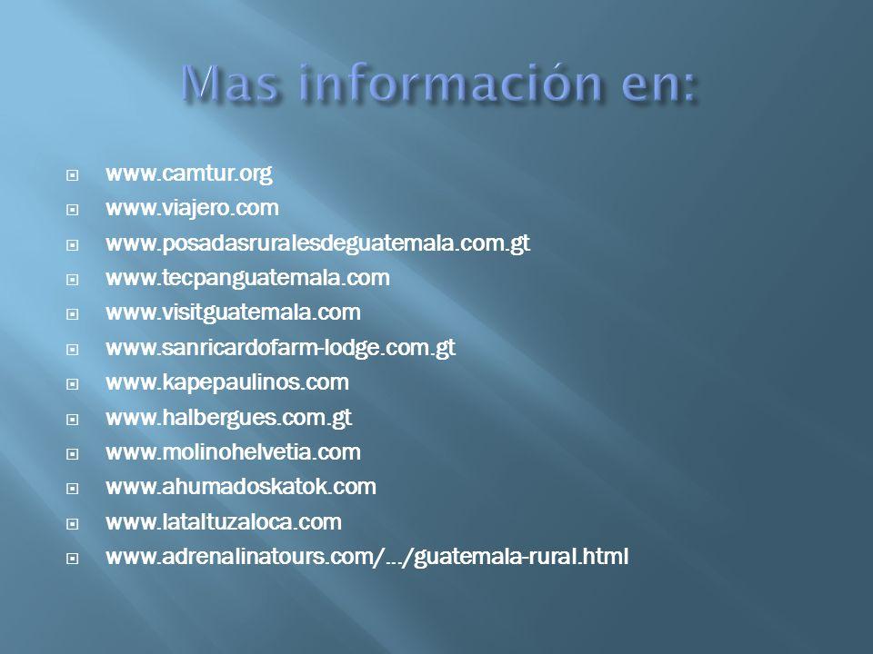 www.camtur.org www.viajero.com www.posadasruralesdeguatemala.com.gt www.tecpanguatemala.com www.visitguatemala.com www.sanricardofarm-lodge.com.gt www