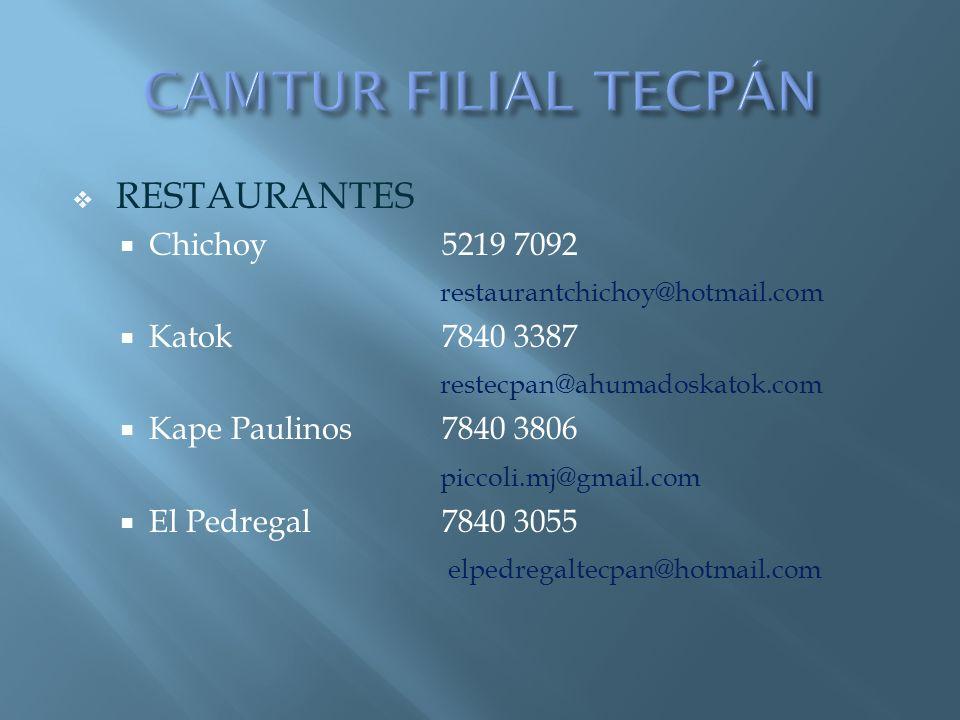 RESTAURANTES Chichoy5219 7092 restaurantchichoy@hotmail.com Katok7840 3387 restecpan@ahumadoskatok.com Kape Paulinos 7840 3806 piccoli.mj@gmail.com El