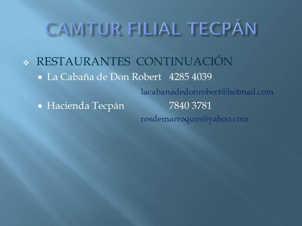 RESTAURANTES CONTINUACIÓN La Cabaña de Don Robert4285 4039 lacabanadedonrobert@hotmail.com Hacienda Tecpán7840 3781 rosdemarroquin@yahoo.com