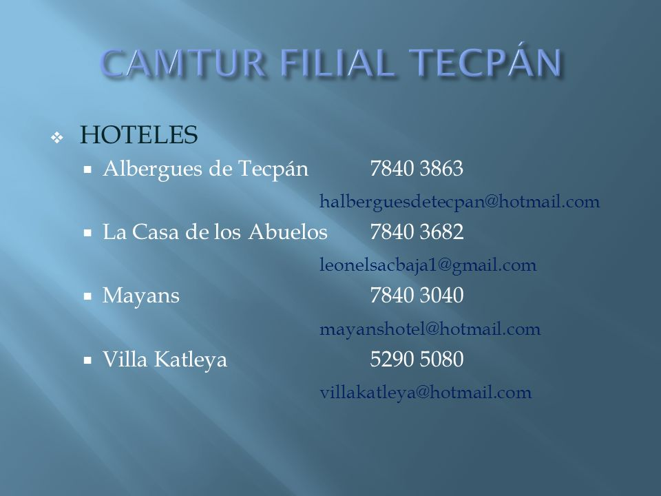 HOTELES Albergues de Tecpán7840 3863 halberguesdetecpan@hotmail.com La Casa de los Abuelos 7840 3682 leonelsacbaja1@gmail.com Mayans7840 3040 mayansho