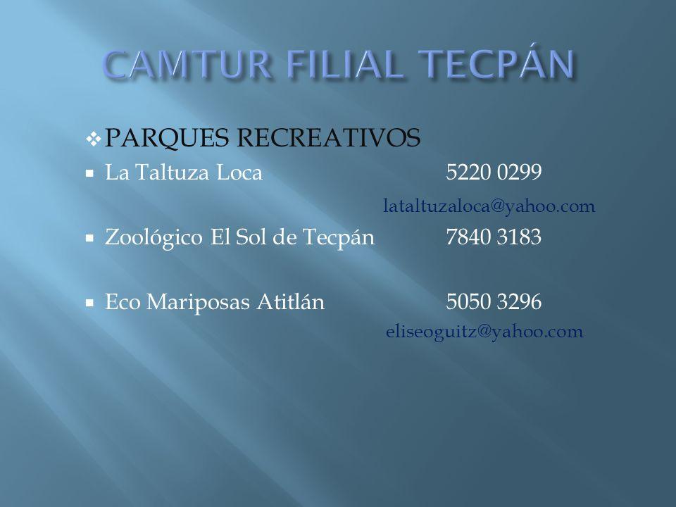 PARQUES RECREATIVOS La Taltuza Loca5220 0299 lataltuzaloca@yahoo.com Zoológico El Sol de Tecpán 7840 3183 Eco Mariposas Atitlán5050 3296 eliseoguitz@y