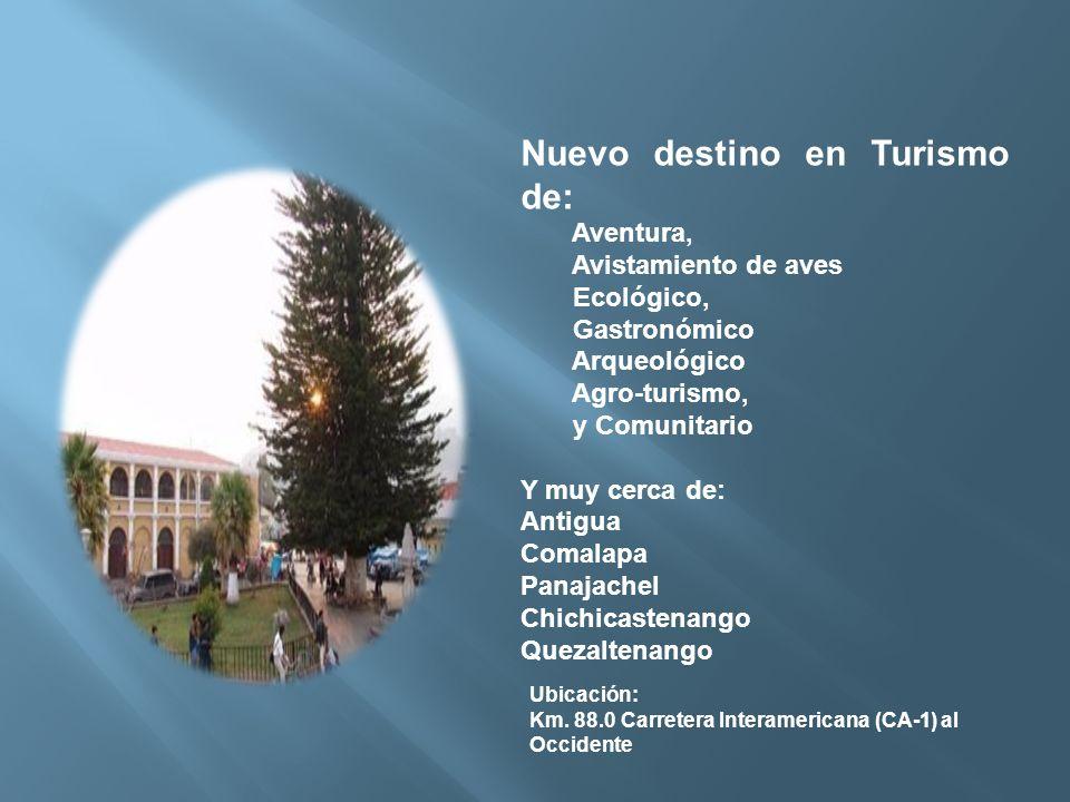 Nuevo destino en Turismo de: Aventura, Avistamiento de aves Ecológico, Gastronómico Arqueológico Agro-turismo, y Comunitario Y muy cerca de: Antigua C