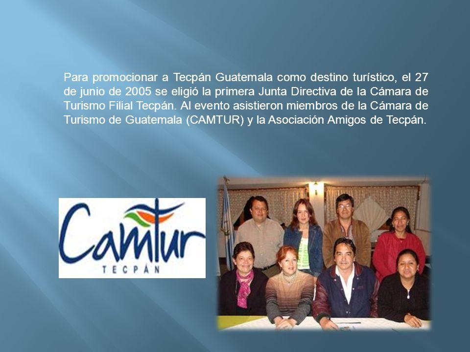 Para promocionar a Tecpán Guatemala como destino turístico, el 27 de junio de 2005 se eligió la primera Junta Directiva de la Cámara de Turismo Filial