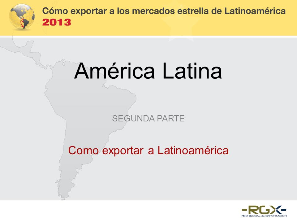 América Latina SEGUNDA PARTE Como exportar a Latinoamérica