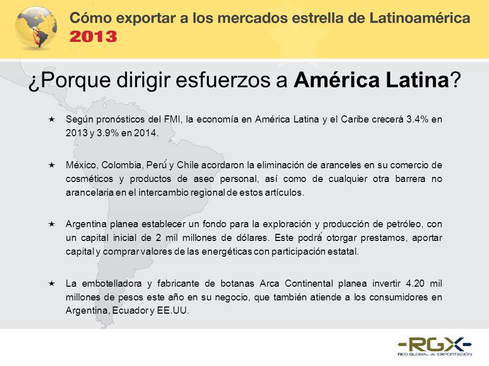 ¿Porque dirigir esfuerzos a América Latina? Según pronósticos del FMI, la economía en América Latina y el Caribe crecerá 3.4% en 2013 y 3.9% en 2014.