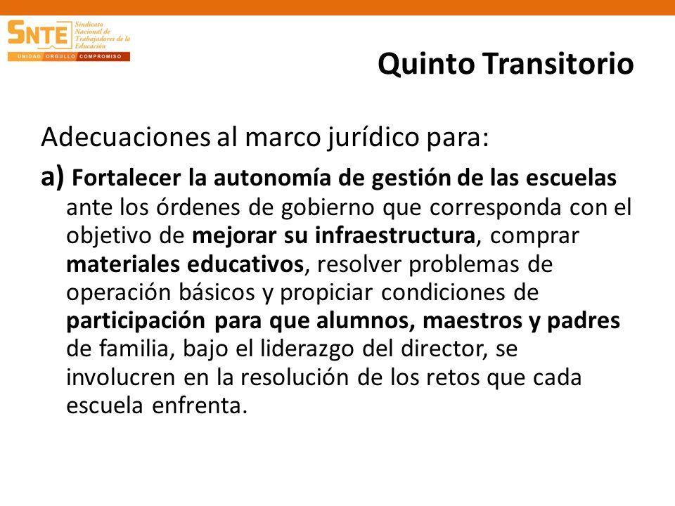 Quinto Transitorio Adecuaciones al marco jurídico para: a) Fortalecer la autonomía de gestión de las escuelas ante los órdenes de gobierno que corresp