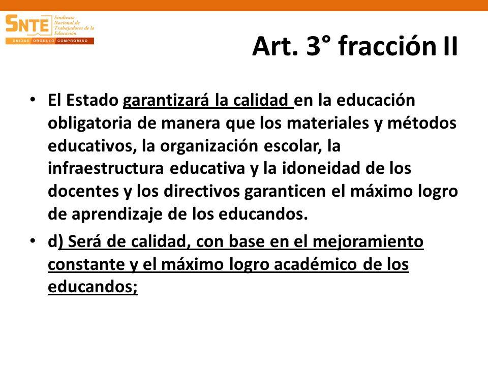 Art. 3° fracción II El Estado garantizará la calidad en la educación obligatoria de manera que los materiales y métodos educativos, la organización es