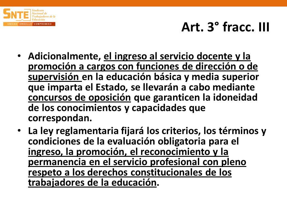 Art. 3° fracc. III Adicionalmente, el ingreso al servicio docente y la promoción a cargos con funciones de dirección o de supervisión en la educación
