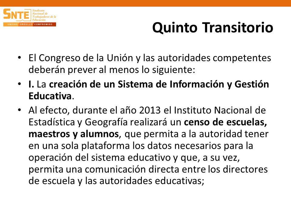 Quinto Transitorio El Congreso de la Unión y las autoridades competentes deberán prever al menos lo siguiente: I. La creación de un Sistema de Informa