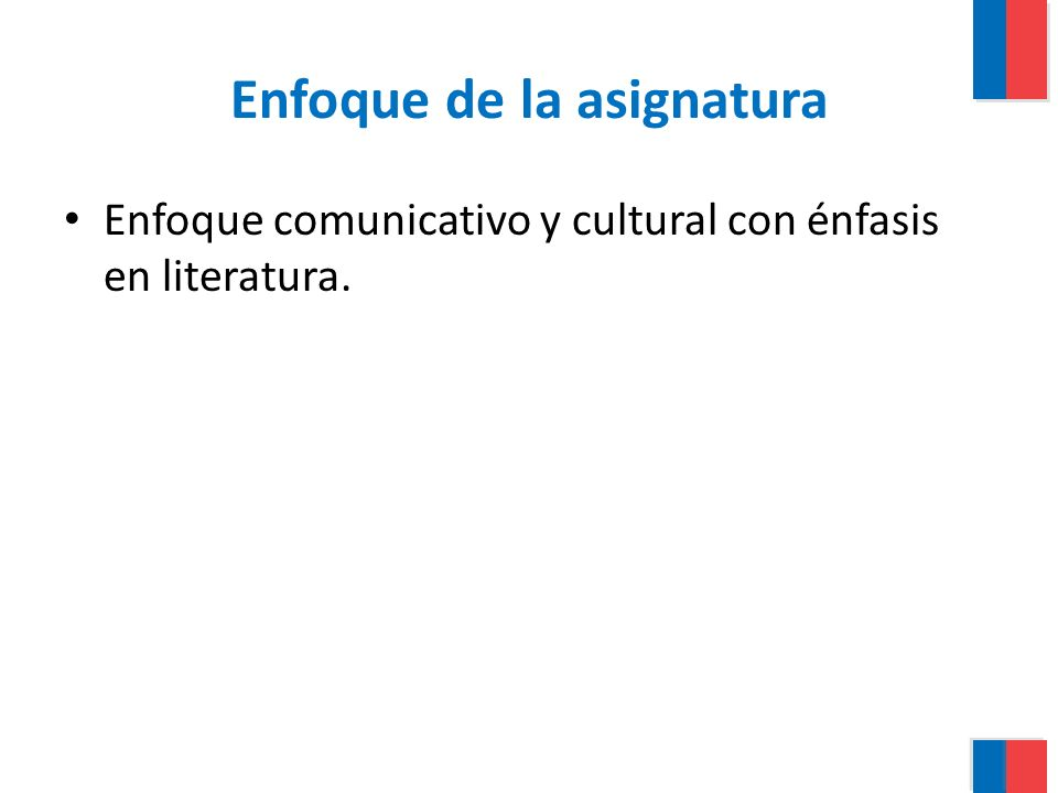 Enfoque de la asignatura Enfoque comunicativo y cultural con énfasis en literatura.