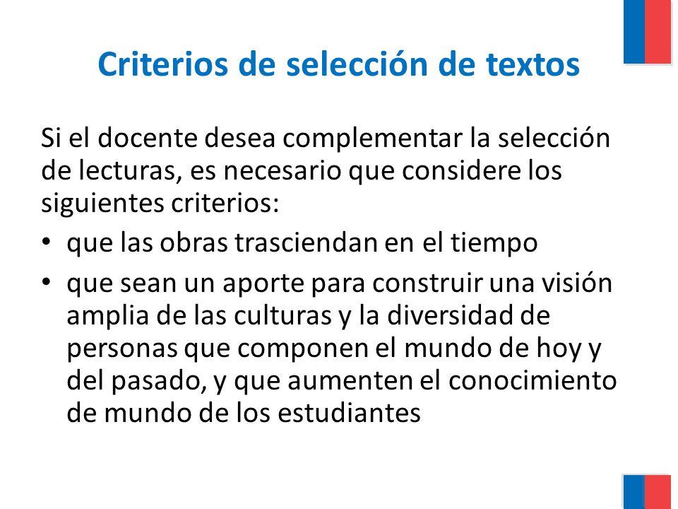 Criterios de selección de textos Si el docente desea complementar la selección de lecturas, es necesario que considere los siguientes criterios: que l