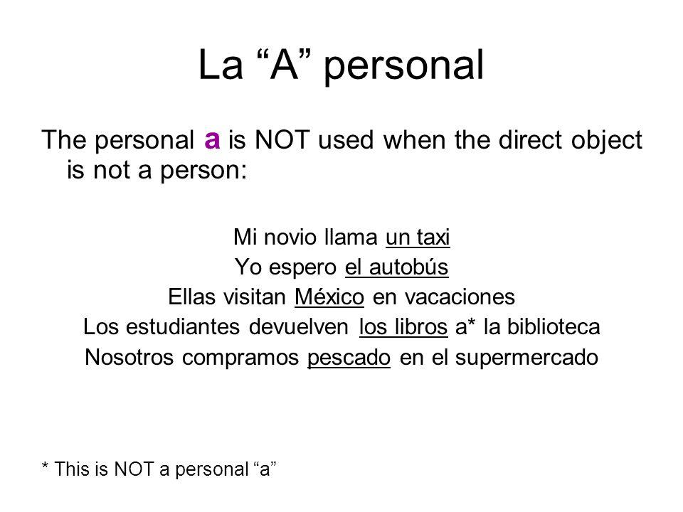 La A personal The verb TENER generally does not take the personal a, even if the direct object is a person: Yo tengo muchos amigos Tú no tienes novio La profesora tiene tres hermanos