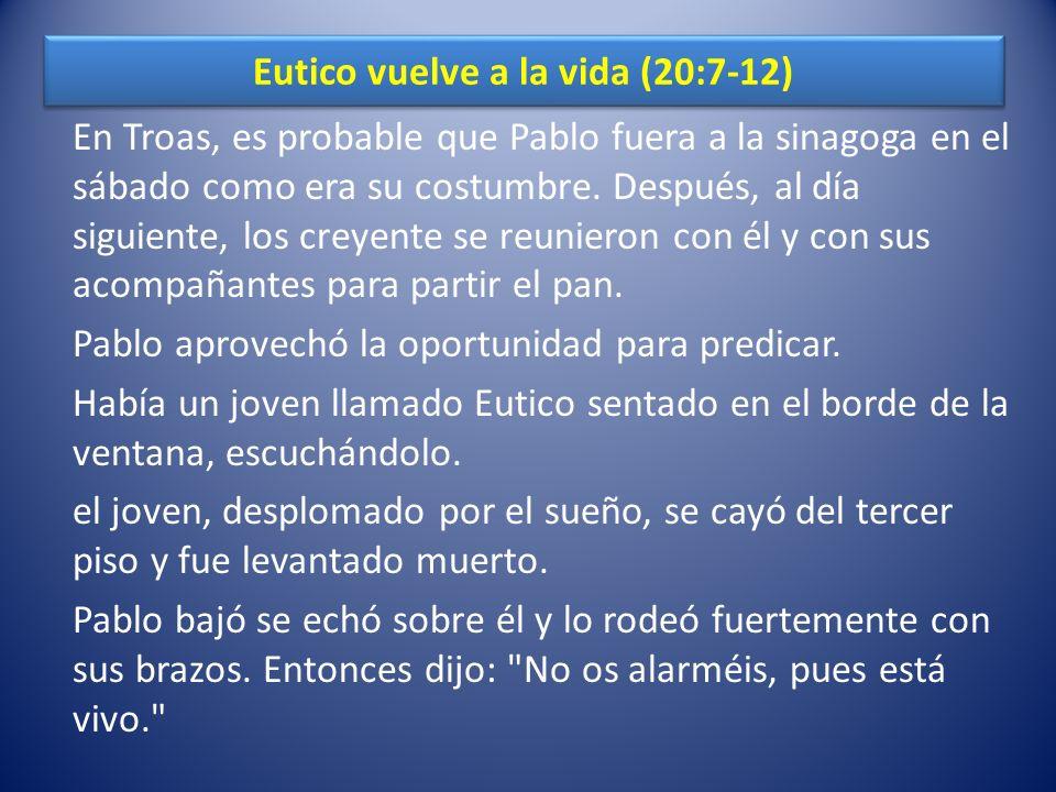 Eutico vuelve a la vida (20:7-12) En Troas, es probable que Pablo fuera a la sinagoga en el sábado como era su costumbre.
