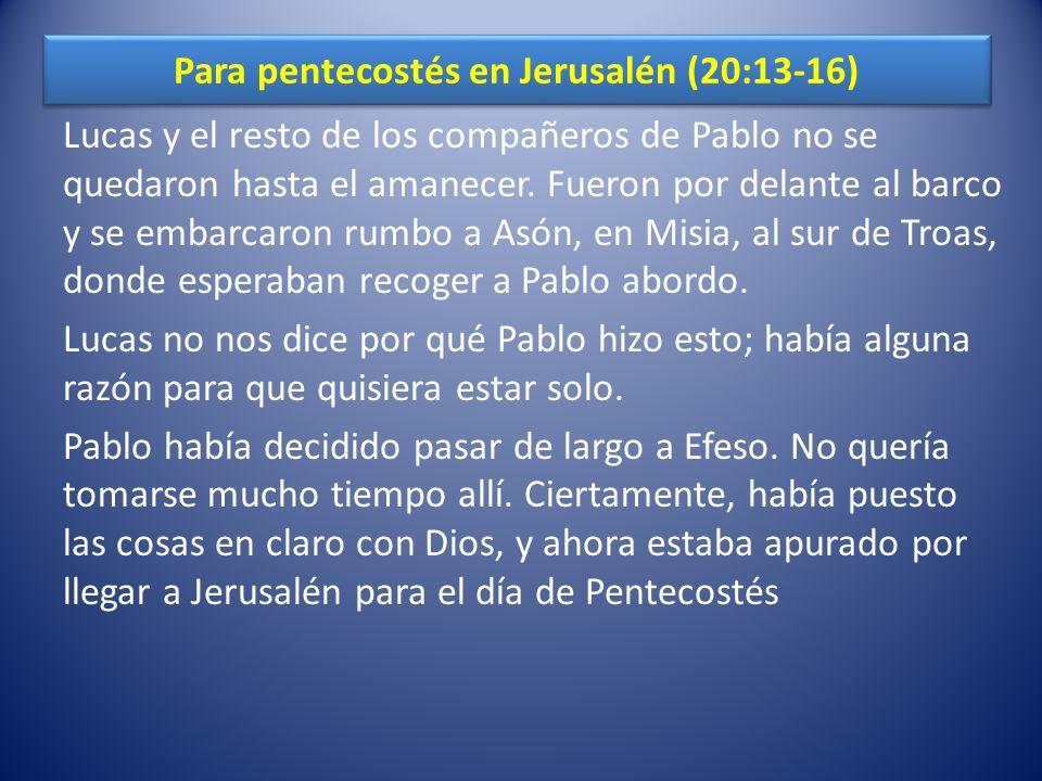 Para pentecostés en Jerusalén (20:13-16) Lucas y el resto de los compañeros de Pablo no se quedaron hasta el amanecer.