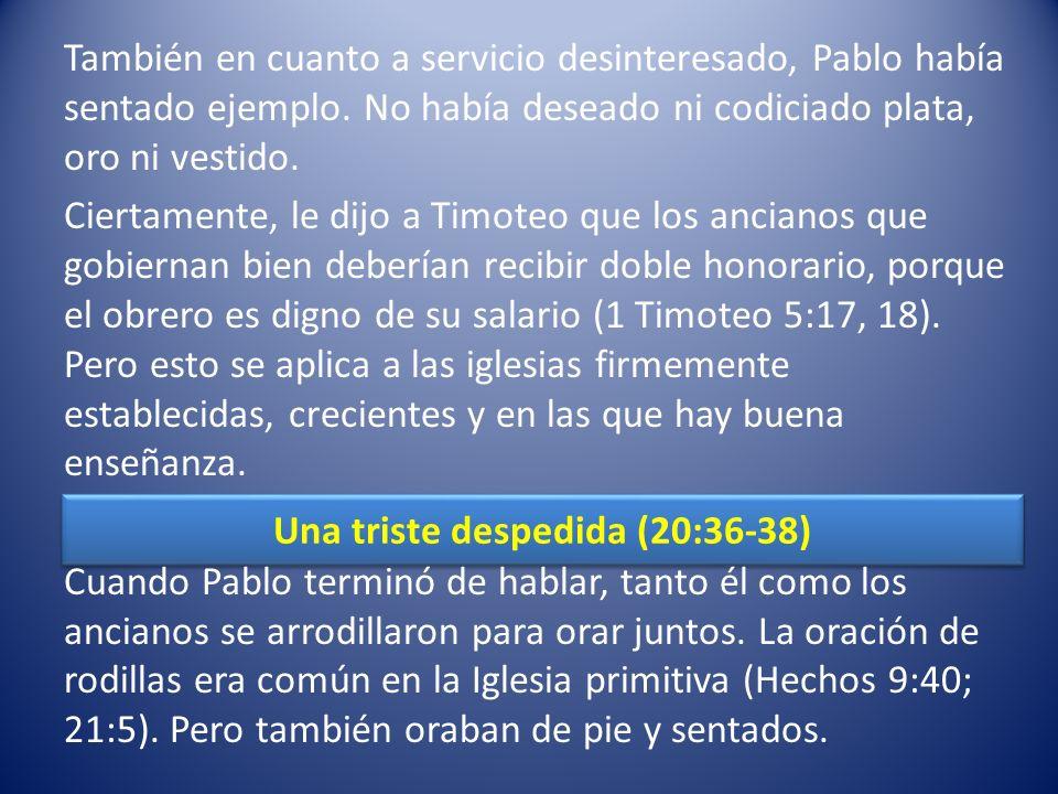 Una triste despedida (20:36-38) También en cuanto a servicio desinteresado, Pablo había sentado ejemplo.
