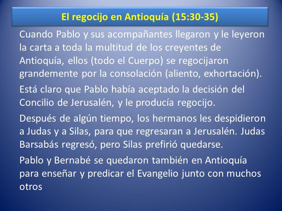 El regocijo en Antioquía (15:30-35) Cuando Pablo y sus acompañantes llegaron y le leyeron la carta a toda la multitud de los creyentes de Antioquía, e